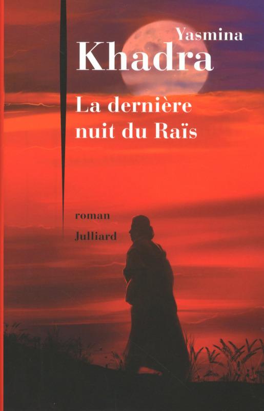 La dernière nuit du raïs, de Yasmina Khadra, éd. Julliard, 216 pages, 18 euros, à paraître le 20 août.