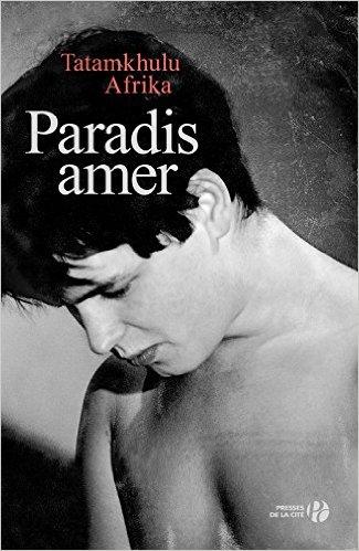 Paradis amer, de Tatamkhulu Afrika, traduit de l'anglais par Georges-Michel Sarotte, Presses de la Cité, 304 pages, 21,50 euros, à paraître le 3 septembre.