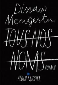 Tous nos noms, de Dinaw Mengestu, traduction de Michèle Albaret-Maatsh, éd. Albin Michel, 338 pages, 21,50 euros, à paraître le 20 août.