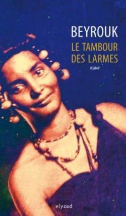 Les Tambour des larmes, éd. Elyzad, 246 pages, 18,90 euros, 15,90 DT.