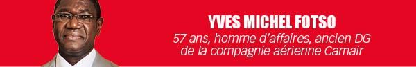Yves Michel Fotso 57 ans, homme d'affaires, ancien DG de la compagnie aérienne Camair
