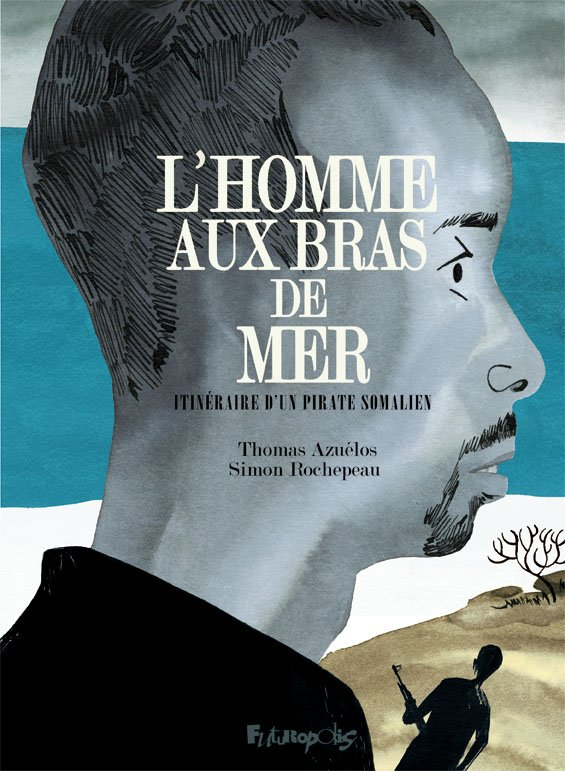 L'Homme aux bras de Mer, de Simon Rochepeau et  Thomas Azuélos.