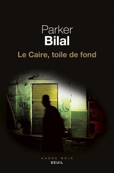 LeCaire, toile de fond, de Parker Bilal, traduit de l'anglais par Gérard de Chergé, Seuil, 418pages, 22euros