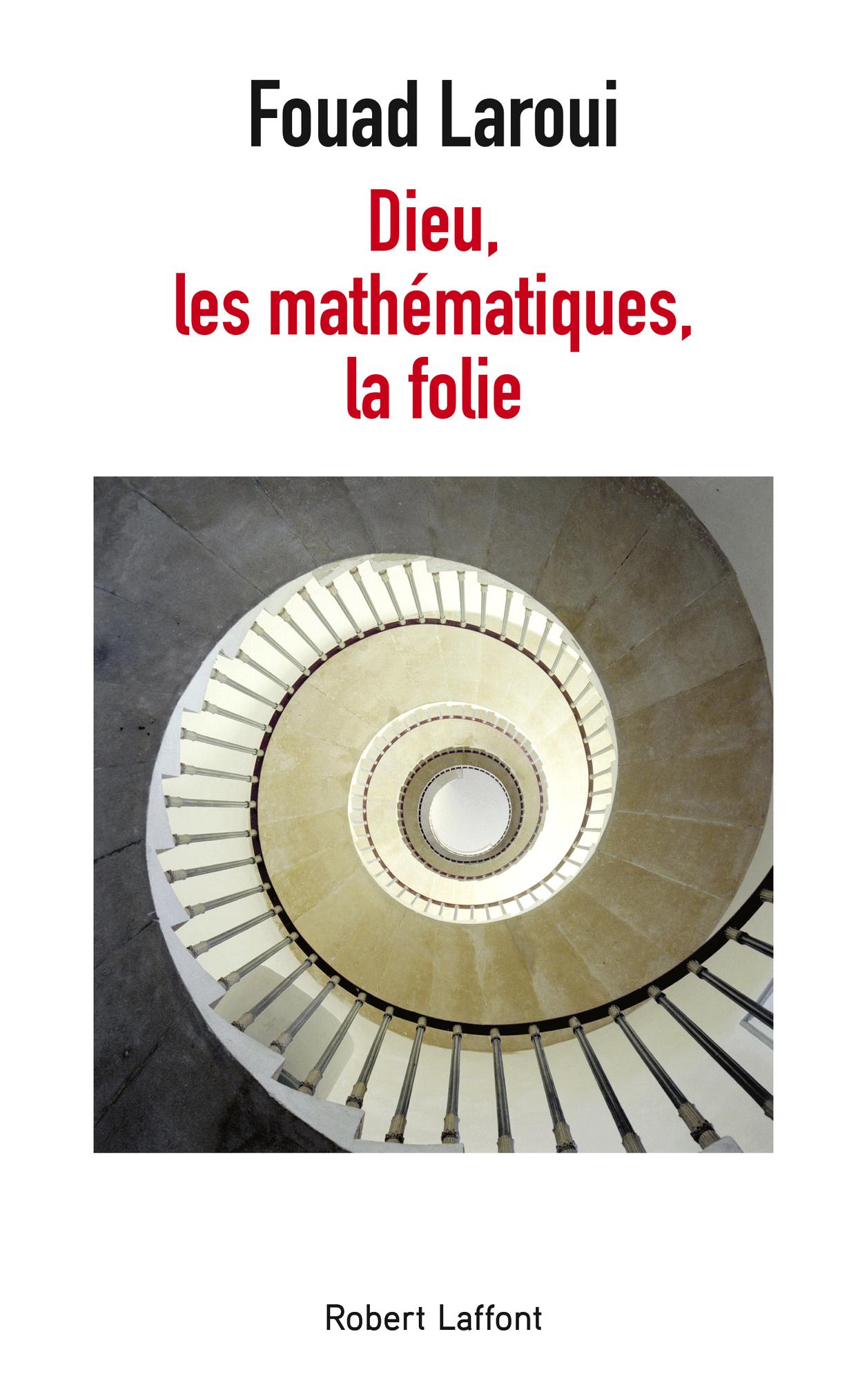 Dieu, les mathématiques, la folie, de Fouad Laroui, Robert Laffont, 270 pages, 19euros