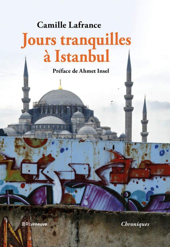 « Jours tranquilles à Istanbul » de Camille Lafrance, avec une préface de Ahmet Insel (Edition Riveneuve, 2019)