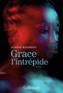 Grace l'intrépide, de Karine Miermont, Gallimard, 160 pages, 16euros
