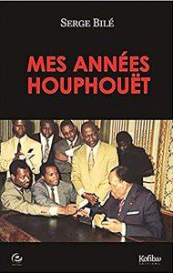 Mes années Houphouët,de Serge Bilé,Édition Cercle Média, 2019, 216pages, 20euros