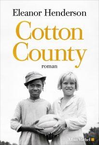 Cotton County, d'Eleanor Henderson, traduit par Amélie Juste-Thomas, Albin Michel, 658pages, 23,90euros