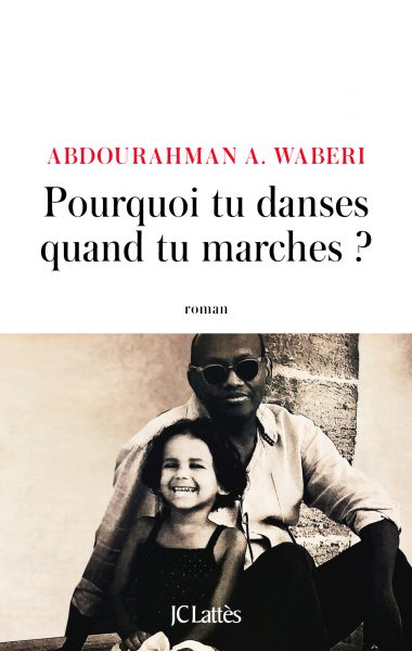 Pourquoi tu danses quand tu marches	? d'Abdourahman Waberi, JC Lattès, 250 pages, 19 euros
