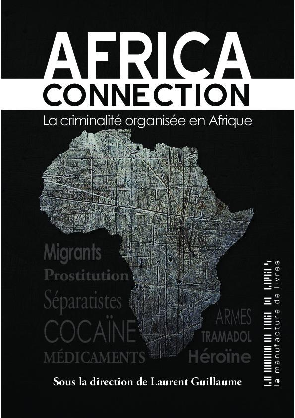 «Africa Connection. La criminalité organisée en Afrique», sous la direction de Laurent Guillaume, La Manufacture de livres, 258 pages, 18,90euros.
