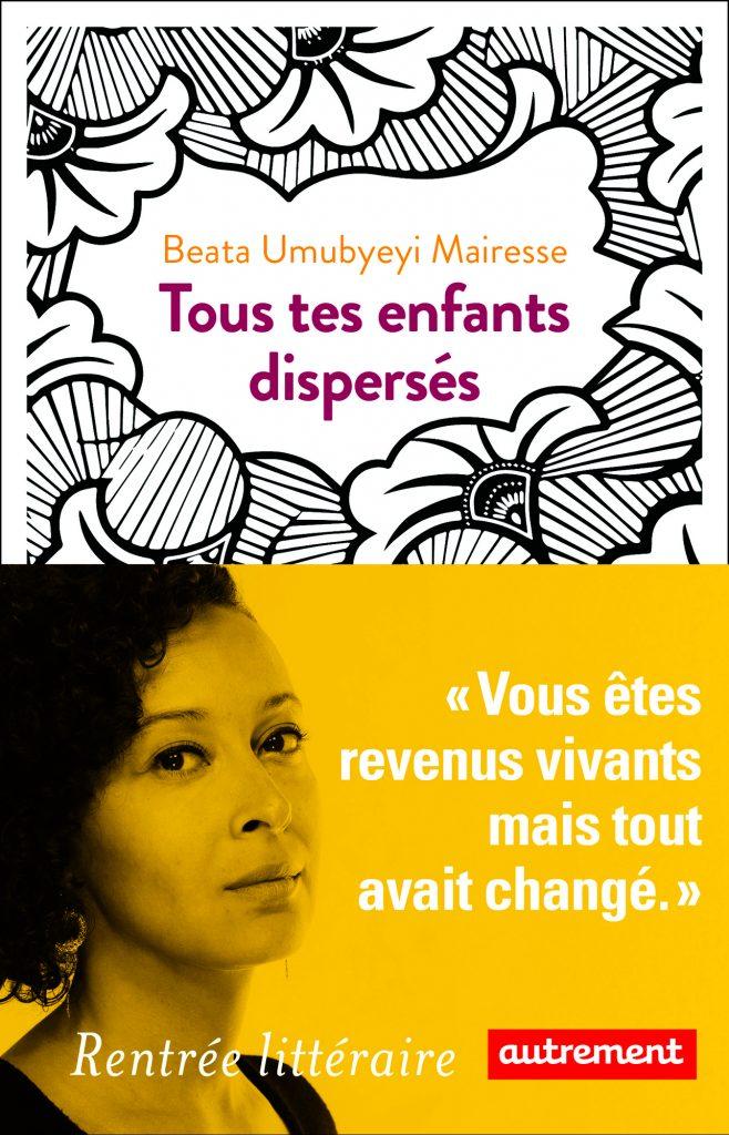 Tous tes enfants dispersés, de Beata Umubyeyi Mairesse, Autrement, 243 pages, 18euros