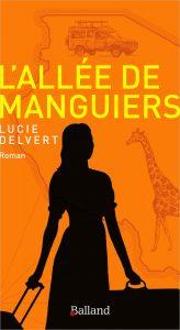 L'Allée de manguiers, de Lucie Delvert, Balland, 17euros, 202pages