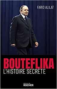 BOUTEFLIKA L'HISTOIRE SECRETE