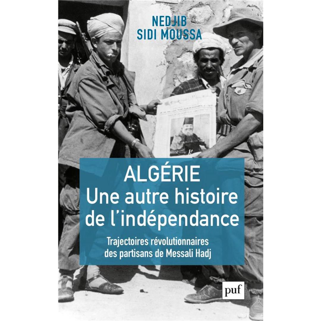 Algérie. Une autre histoire de l'indépendance, de Nedjib Sidi Moussa, PUF, 338pages, 22euros (disponible chez Barzakh, en Algérie)