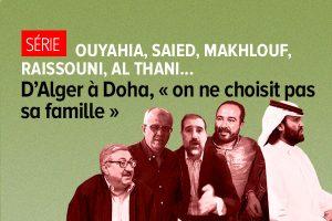 Ouyahia, Saied, Makhlouf, Raissouni, Al Thani… Notre série.