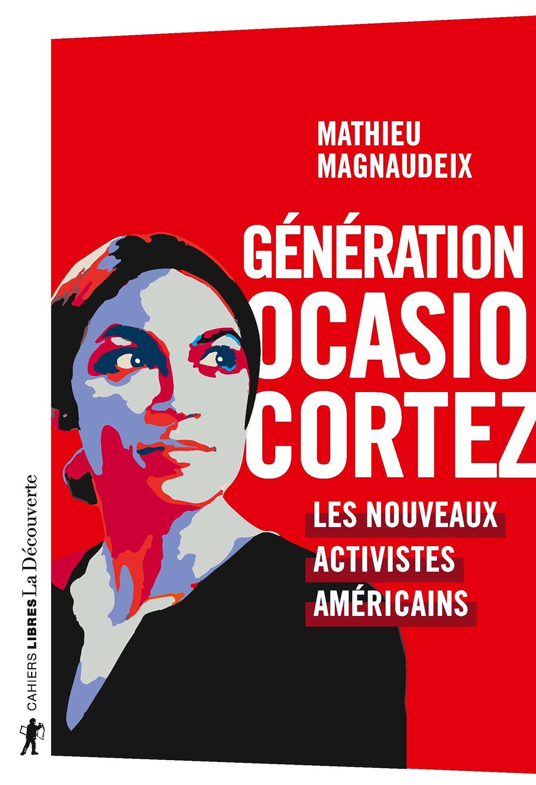 """""""Génération Ocasio-Cortez, les nouveaux activistes américains"""", de Mathieu Magnaudeix, est paru aux éditions La Découverte (288 pages, 19 euros)."""