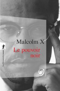 «Le Pouvoir noir», de Malcolm X, est paru aux éditions La Découverte en 2008.