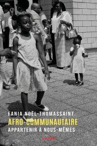 """""""Afro-communautaire : appartenir à nous-mêmes"""", de Fania Noël-Thomassaint, Éditions Syllepse, 2019."""
