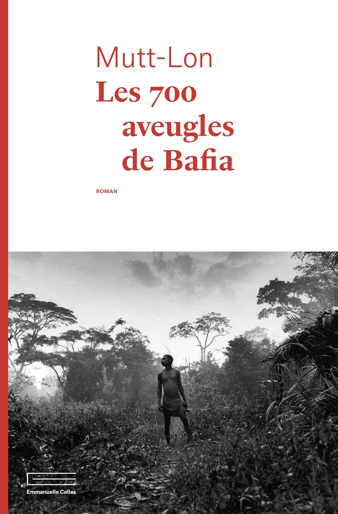«Les 700 aveugles de Bafia» de Mutt-Lon, éditions Emmanuelle Colas, 266 pages, 16 euros.