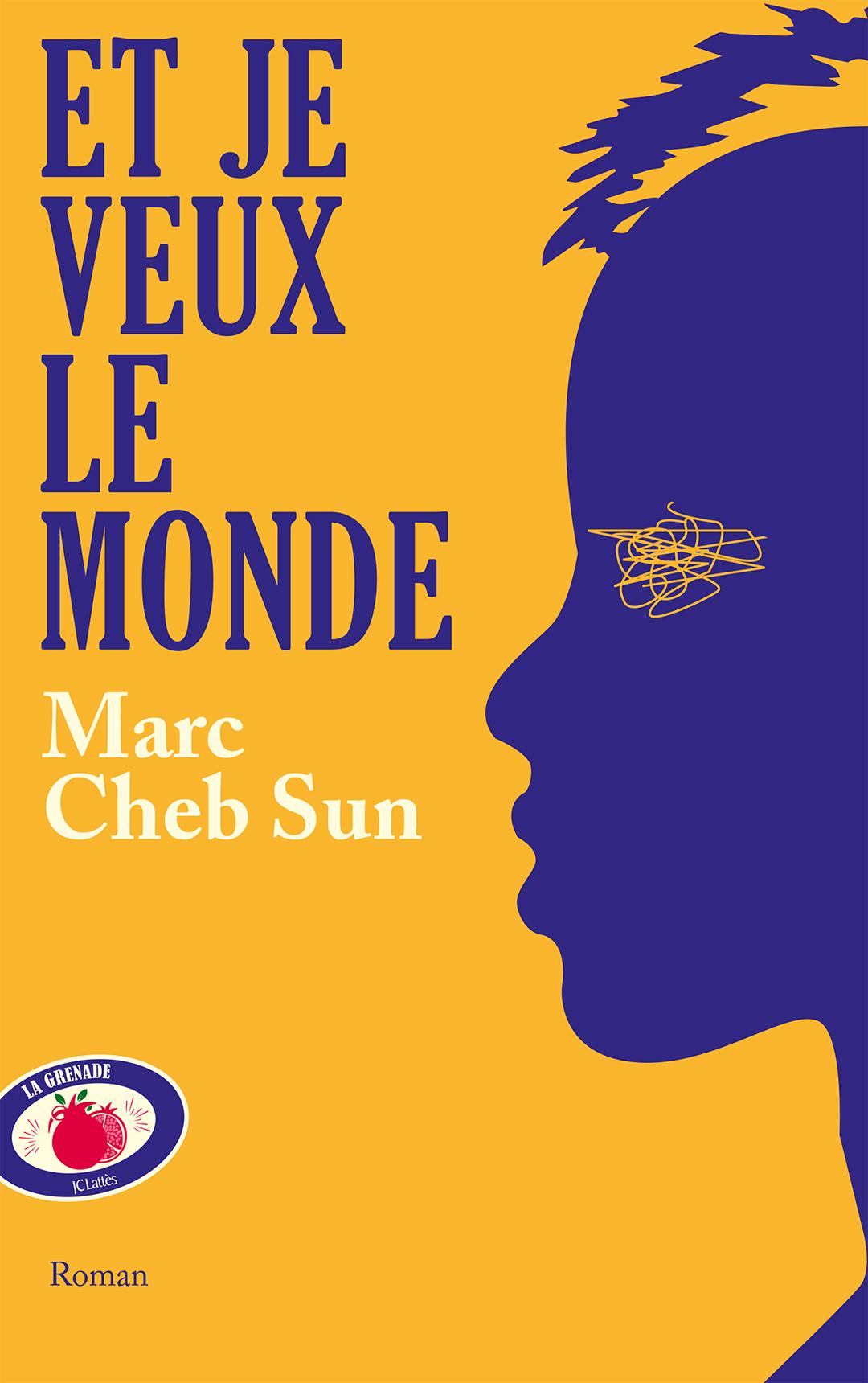 «Et je veux le monde» de Marc Cheb Sun, JC Lattès, collection La Grenade, 336 pages, 19 euros