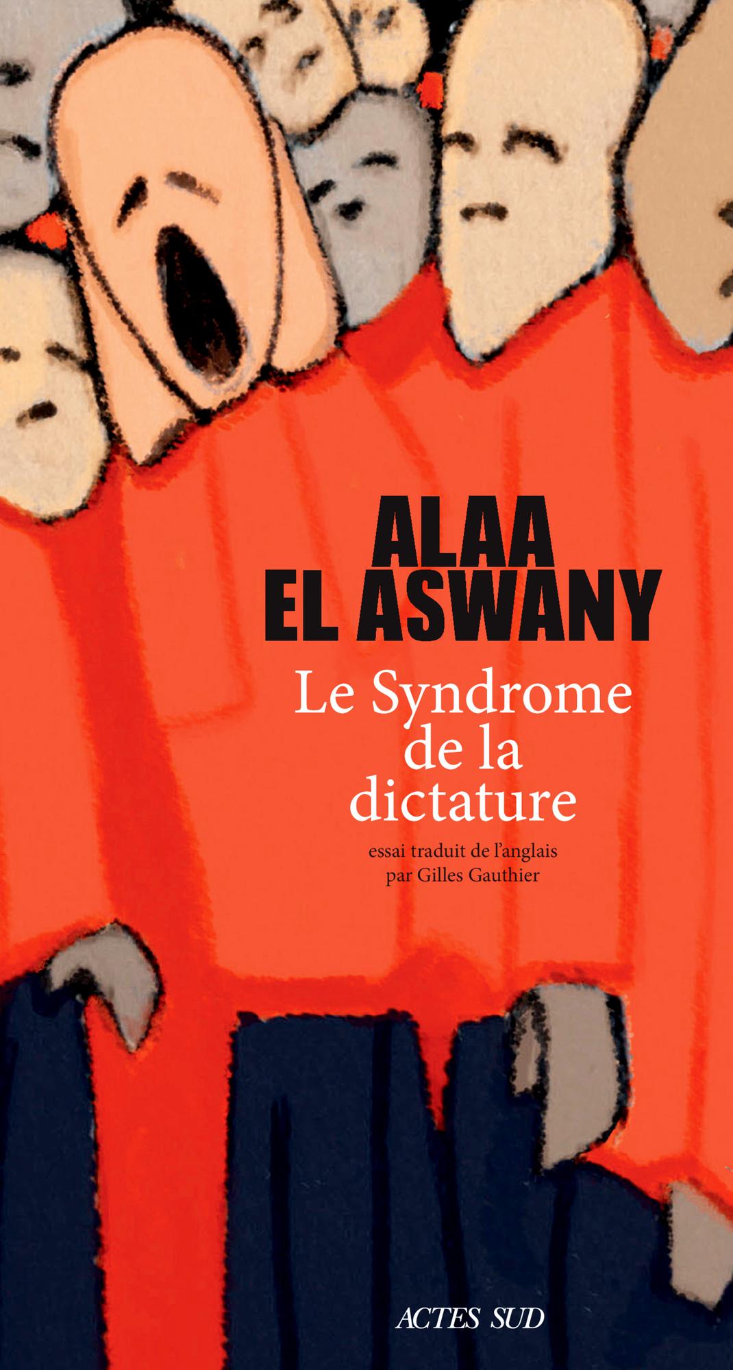 «Le Syndrome de la dictature», d'Alaa El Aswany, a été traduit de l'anglais par Gilles Gauthier. Actes Sud, 210pages, 19,80euros.