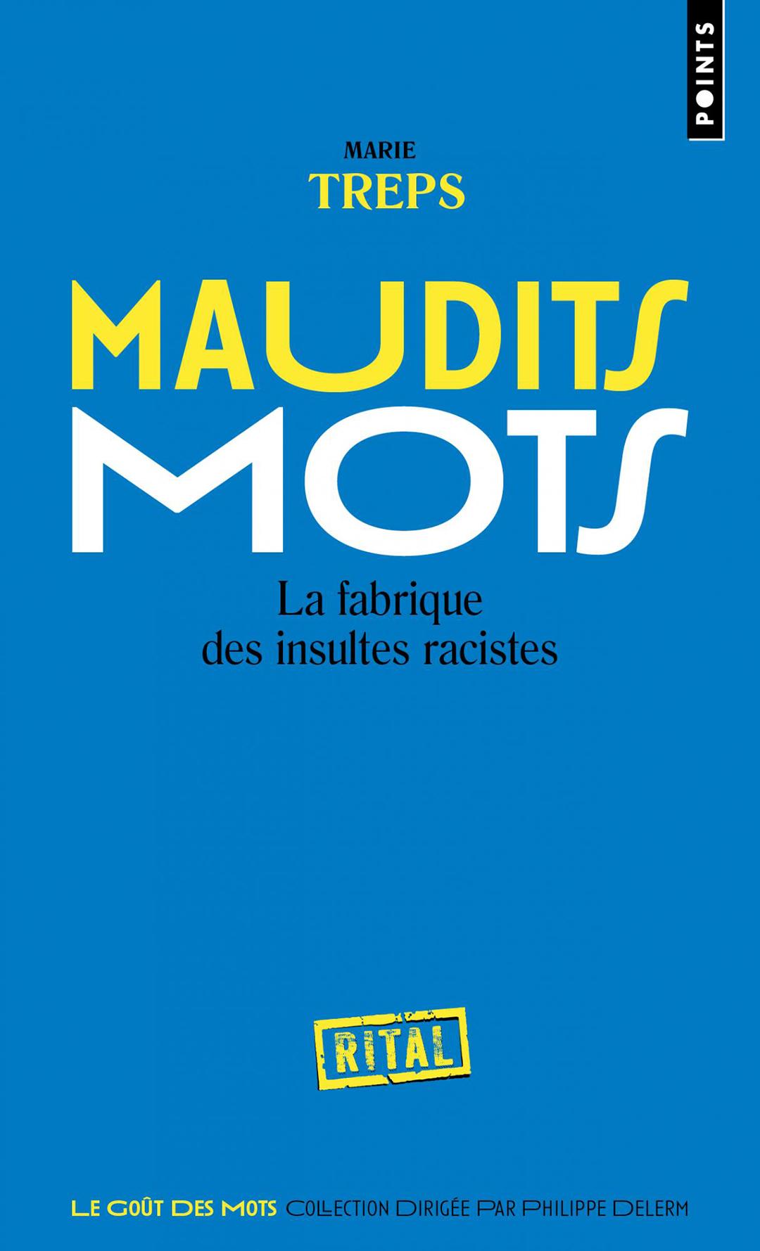 «Maudits mots: la fabrique des insultes racistes», de Marie Treps, est paru chez Points Seuil (360 pages, 7,90euros).