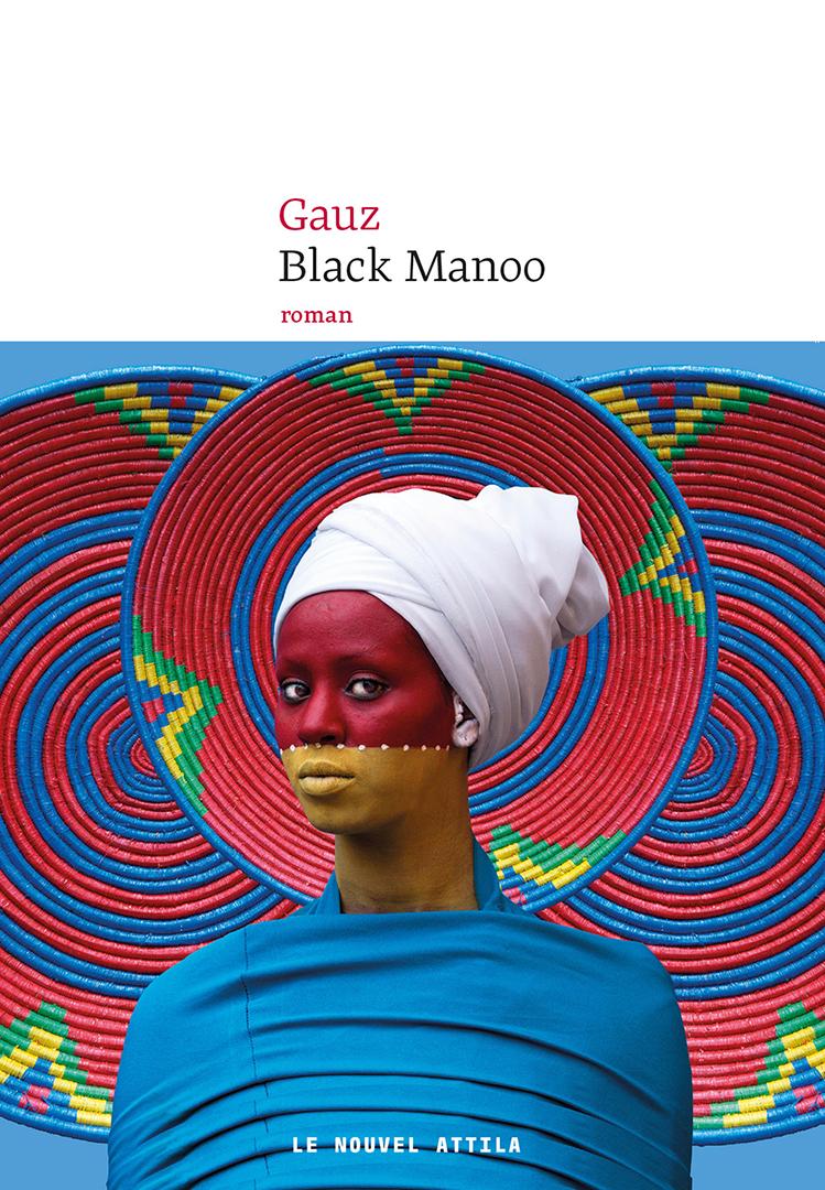 « Black Manoo » de Gauz, éditions Le Nouvel Attila, 18 €