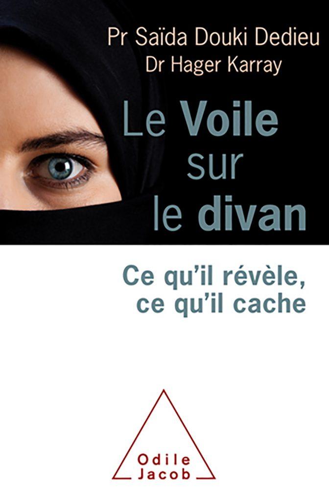 «Le Voile sur le divan», de Saïda Douki Dedieu et Hager Karray, est paru aux Éditions Odile Jacob (300 pages, 22,90 euros).