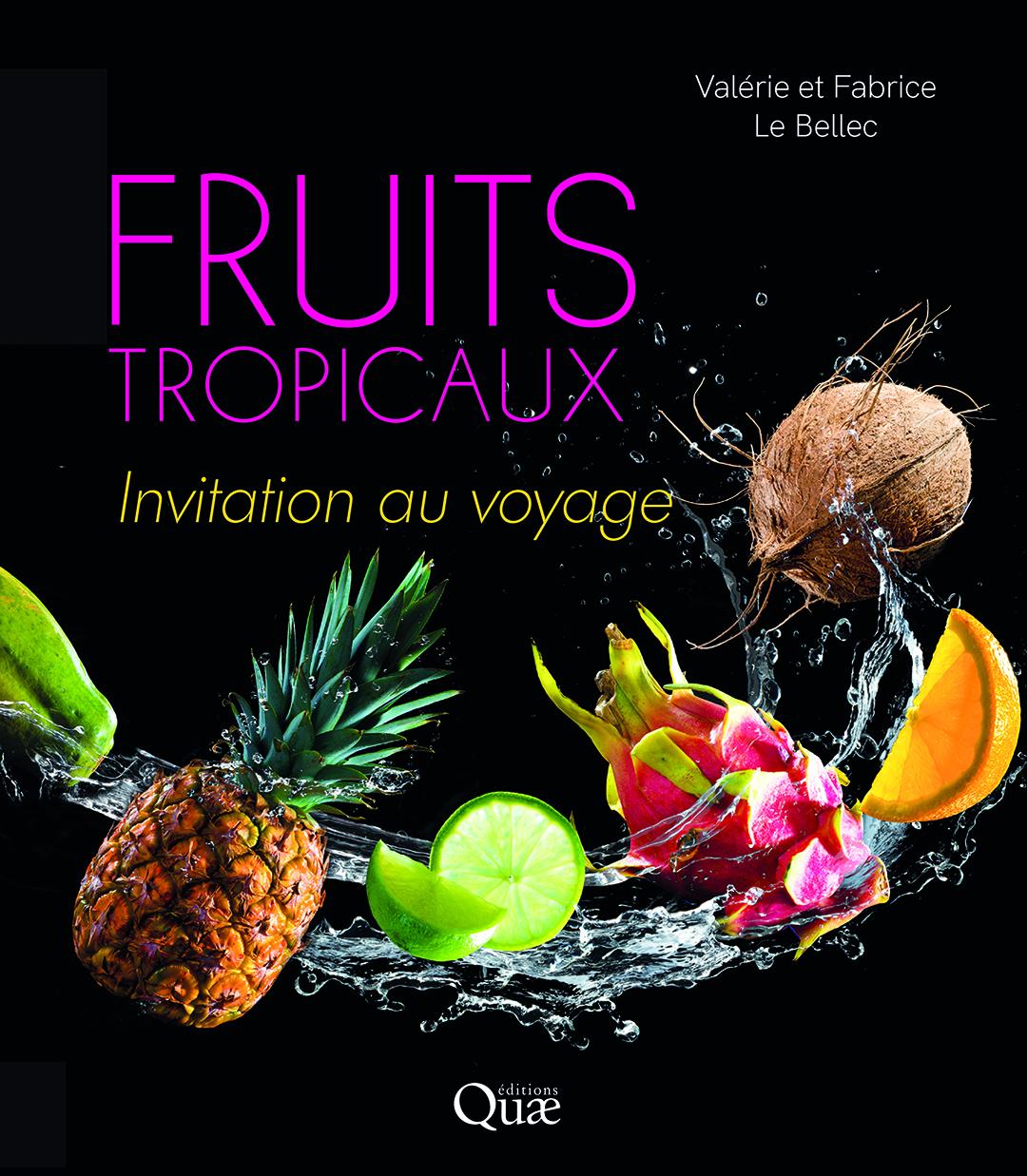 « Fruits tropicaux. Invitation au voyage », de Valérie et Fabrice Le Bellec, Editions Quae, 172 pages, 25 euros.