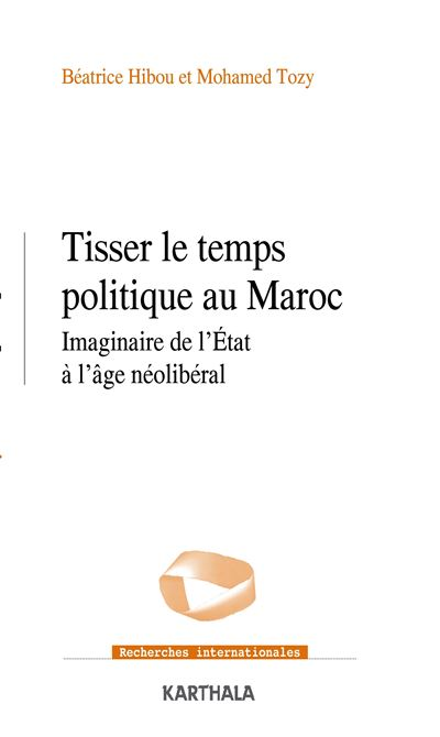 « Tisser le temps politique au Maroc », un ouvrage des politologues Mohamed Tozy et Béatrice Hibou.