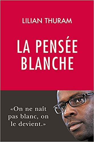 La Pensée blanche, par Liliam Thuram, aux éditions Philippe Rey (2020).