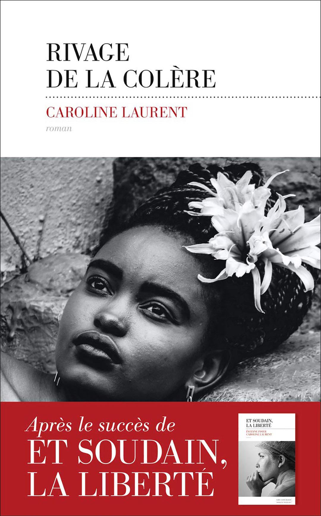 « Rivage de la colère » de Caroline Laurent, aux éditions Les Escales (434 pages, 19,90 euros) et chez Pocket à partir du 7 janvier 2021 (7,95 €)