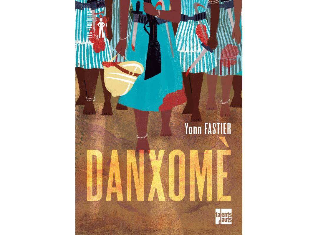 «Danxomè», de Yann Fastier, est paru dans la collection «Les Héroïques» des éditions Talents Hauts (288 pages, 16 euros).