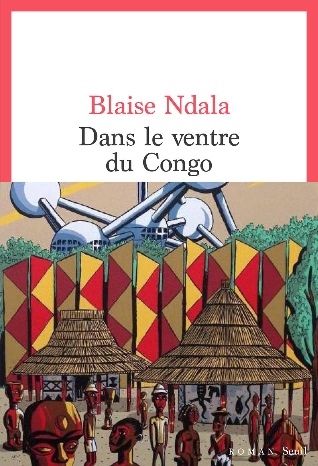 «Dans le ventre du Congo», de Blaise Ndala (éd. Seuil, 363 p., 20€)