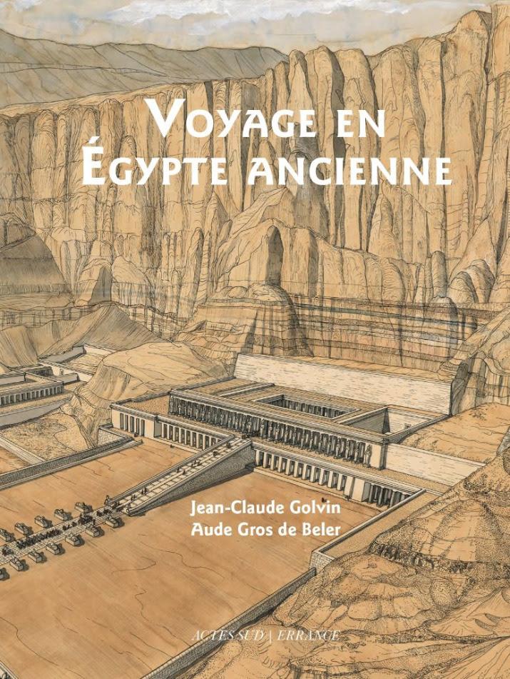 « Voyage en Égypte ancienne », Jean-Claude Golvini et Aude Gros de Beler, 206 pages, 33 €