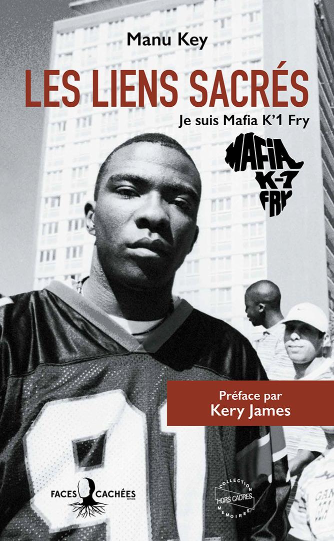« Les lien sacrés : je suis Mafia K'1 Fry » de Manu Key, préface de Kery James (éd. Faces Cachées, 370 p., 21€)