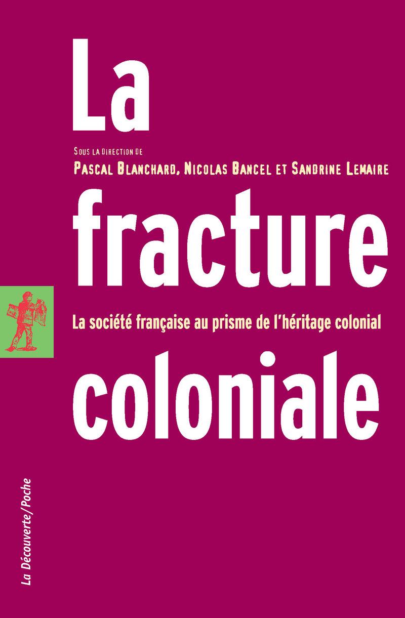 «La fracture coloniale. La société française au prisme de l'héritage colonial», sous la direction de Nicolas Bancel et Pascal Blanchard, aux éditions La Découverte (2005)