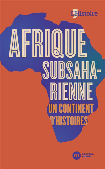 «Afrique subsaharienne, un continent d'histoires», publié en janvier 2021.
