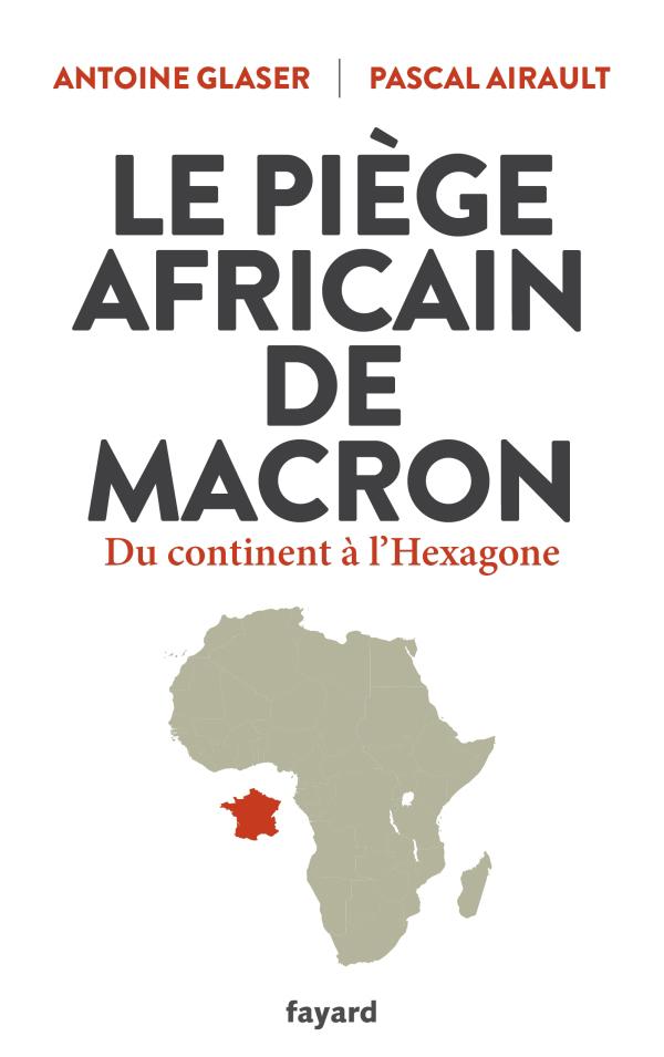 Couverture du livre de Antoine Glaser et Pascal Airault «Le piège africain de Macron»