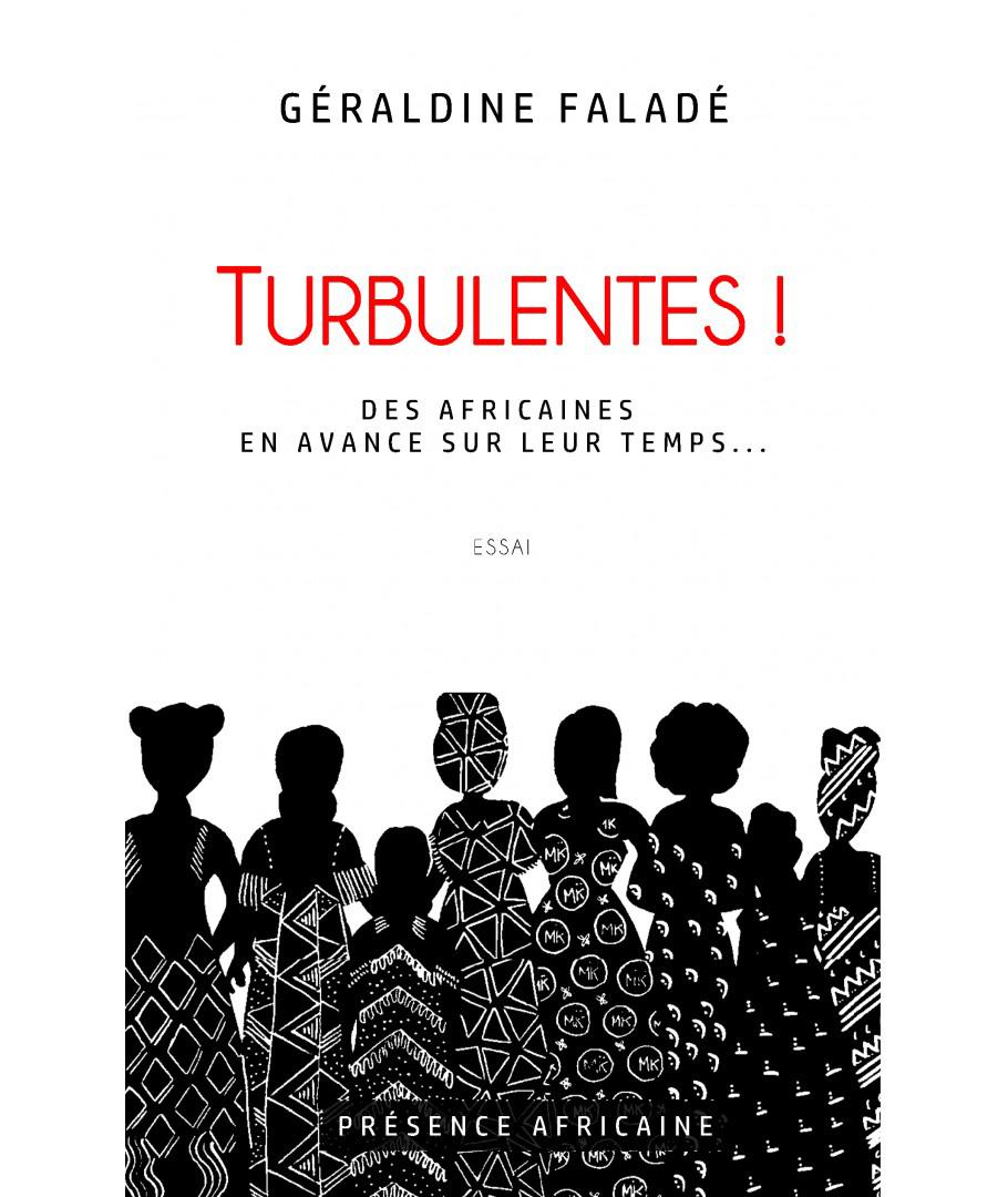 «Turbulentes! Des Africaines en avance sur leur temps», de Géraldine Faladé Touandé, éd. Présence Africaine, 270 pages.