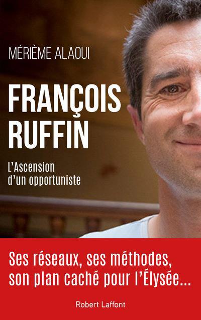 « François Ruffin, l'ascension d'un opportuniste », de Mérième Alaoui, est paru aux éditions Robert Laffont (268 p., 19,50 €)