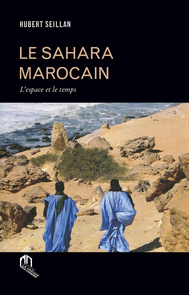 «Le Sahara marocain – L'espace et le temps», de Hubert Seillan, est paru en novembre 2019 aux éditions La Croisée des Chemins.