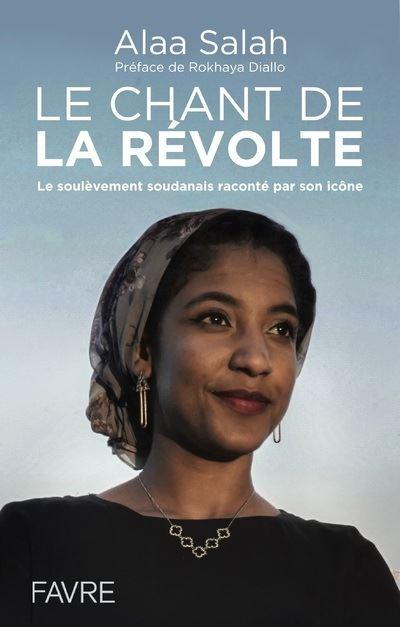 « Le chant de la révolte – le soulèvement soudanais raconté par son icône » de Alaa Salah et Martin Roux, éditions Favre
