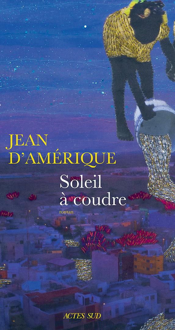 « Soleil à coudre », de Jean d'Amérique, est paru aux éditions Actes Sud (134 pages, 15 euros).