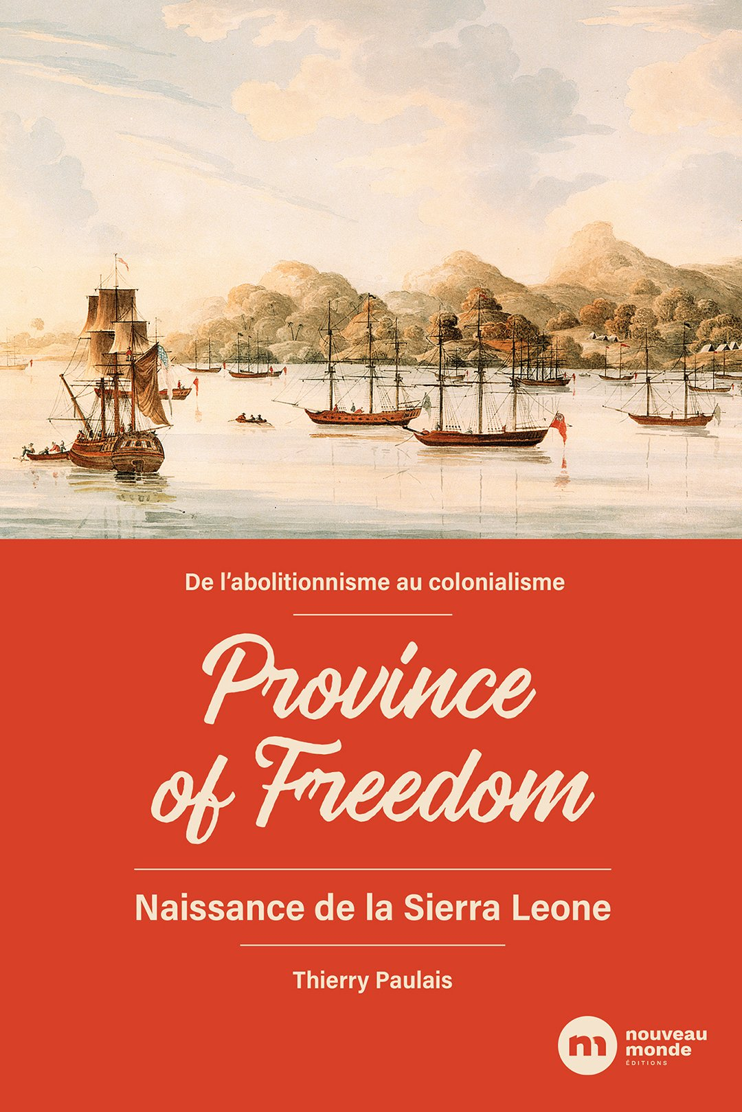 «De l'abolitionnisme au colonialisme – Province of Freedom – Naissance de la Sierra Leone» de Thierry Paulais (éd. Nouveau monde)