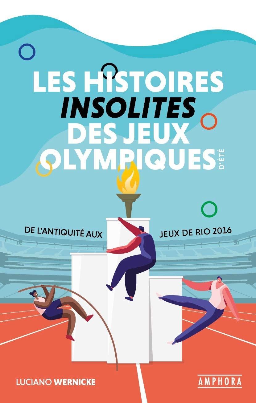 «Les histoires insolites des Jeux Olympiques d'été – De l'Antiquité aux Jeux de Rio» de Luciano Wernicke (éditions Amphora)